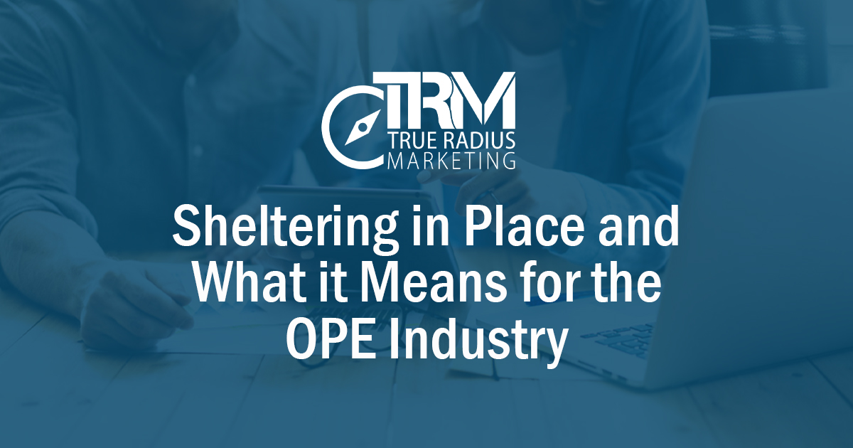 Sheltering in Place and What it Means for the OPE Industry